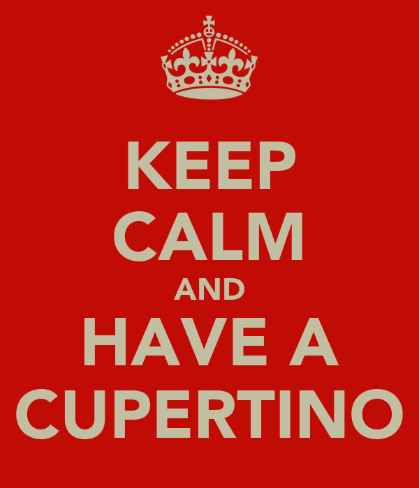 KEEP CALM AND HAVE A CUPERTINO