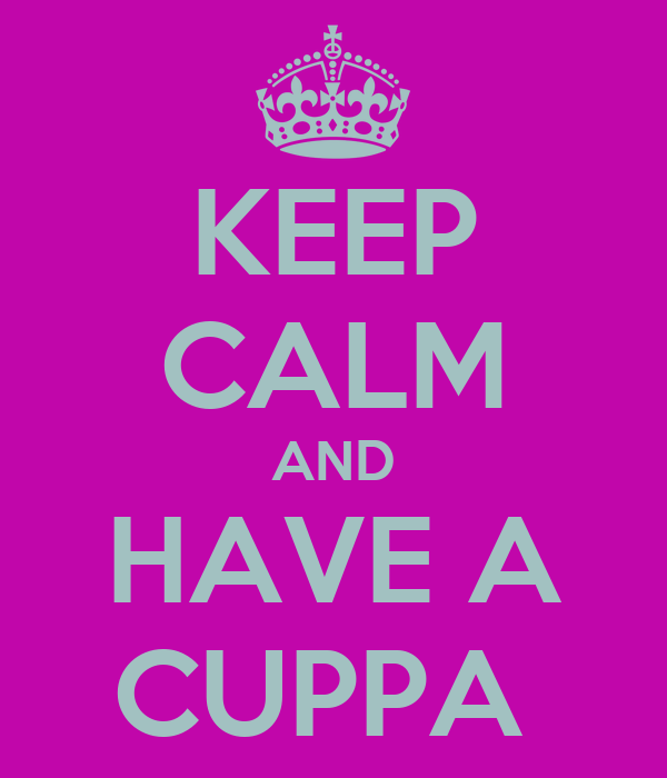 KEEP CALM AND HAVE A CUPPA