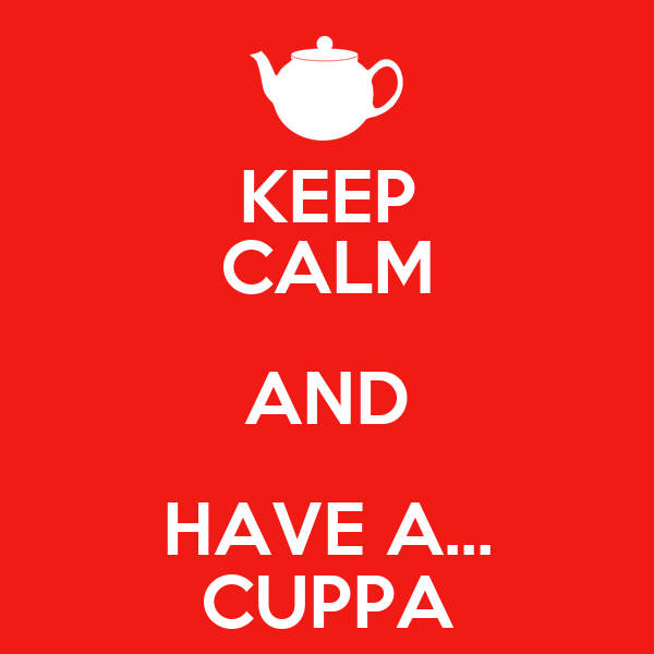 KEEP CALM AND HAVE A... CUPPA
