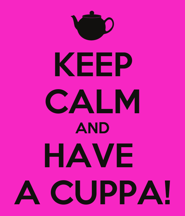 KEEP CALM AND HAVE  A CUPPA!