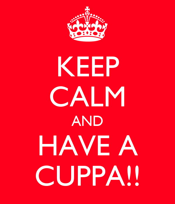 KEEP CALM AND HAVE A CUPPA!!