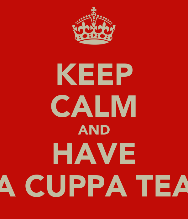 KEEP CALM AND HAVE A CUPPA TEA