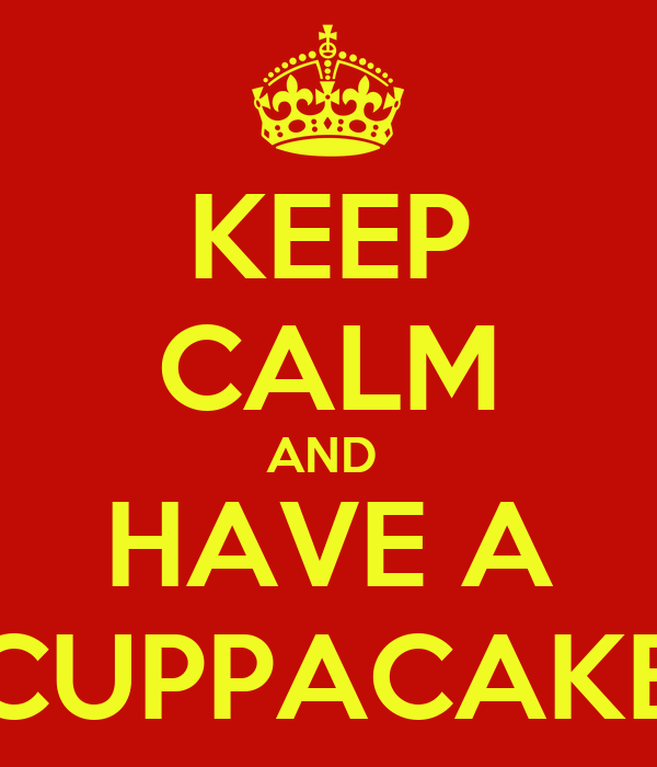 KEEP CALM AND  HAVE A CUPPACAKE