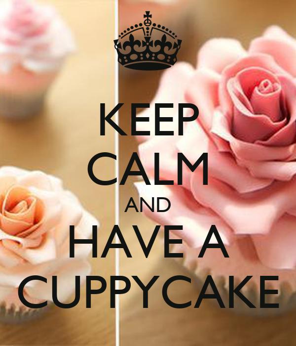 KEEP CALM AND HAVE A CUPPYCAKE