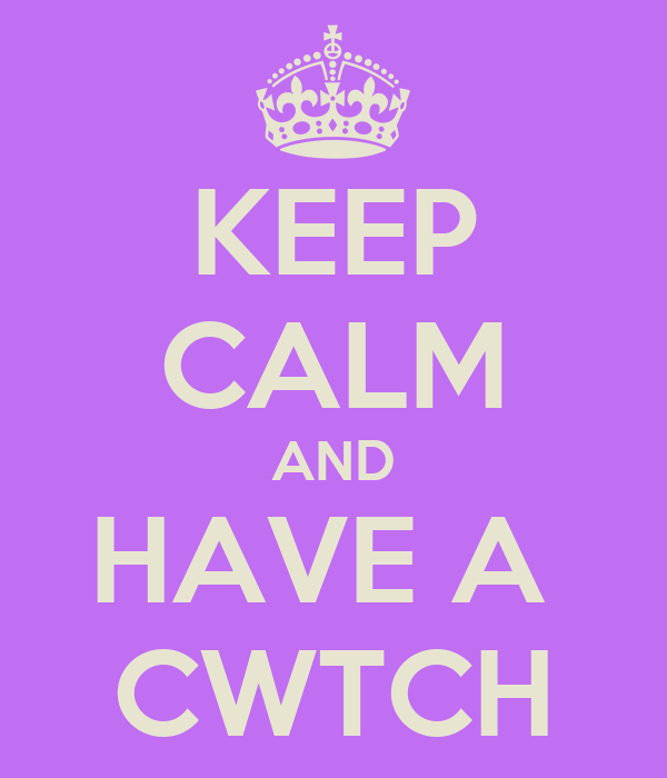 KEEP CALM AND HAVE A  CWTCH