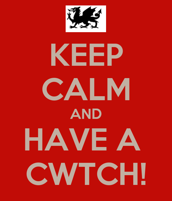 KEEP CALM AND HAVE A  CWTCH!