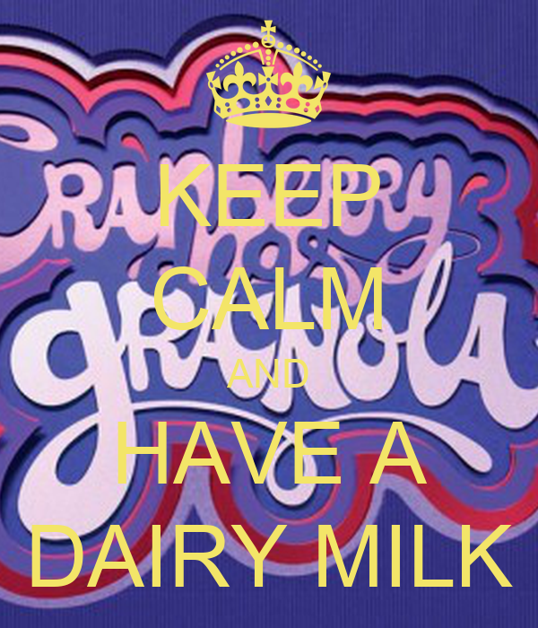 KEEP CALM AND HAVE A DAIRY MILK