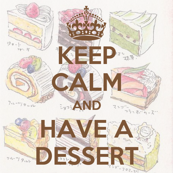 KEEP CALM AND HAVE A DESSERT