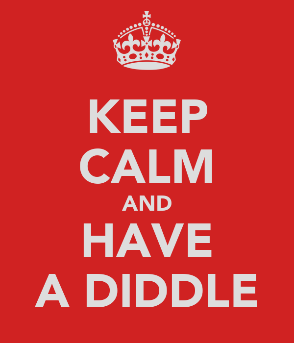 KEEP CALM AND HAVE A DIDDLE