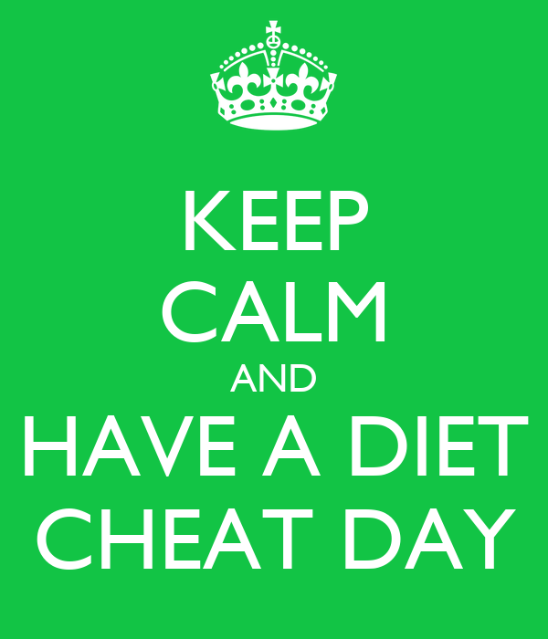 KEEP CALM AND HAVE A DIET CHEAT DAY