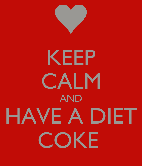 KEEP CALM AND HAVE A DIET COKE