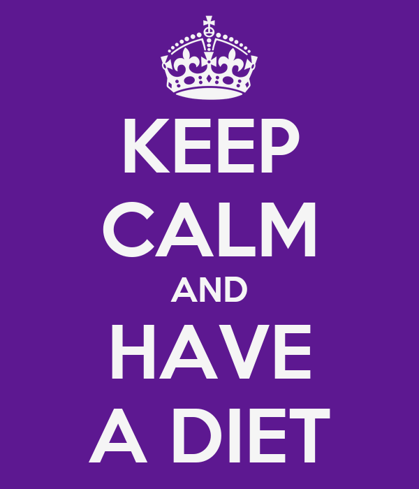KEEP CALM AND HAVE A DIET