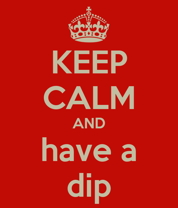 KEEP CALM AND have a dip