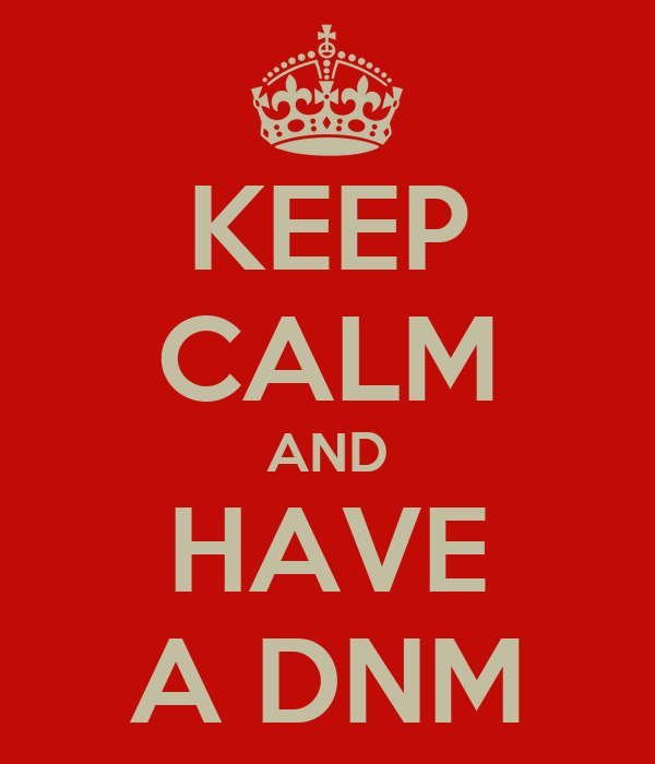 KEEP CALM AND HAVE A DNM