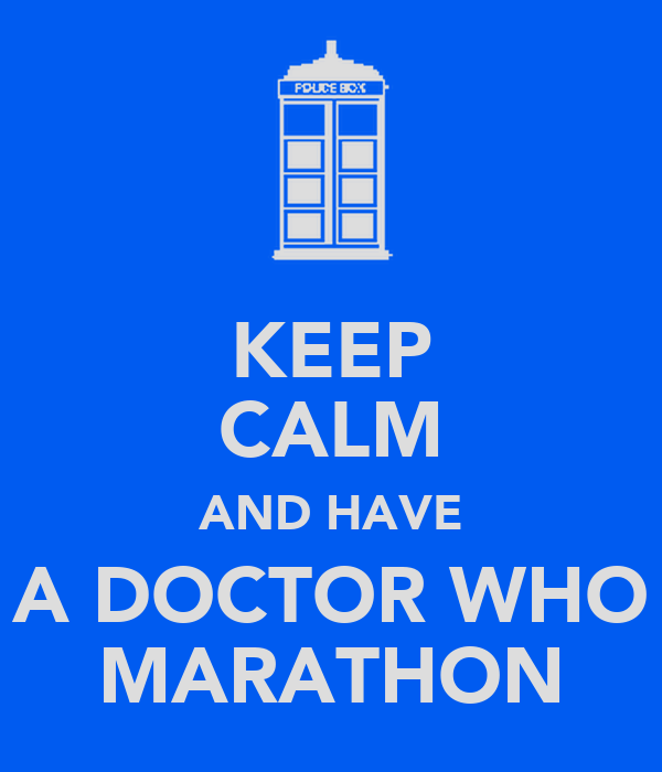 KEEP CALM AND HAVE A DOCTOR WHO MARATHON