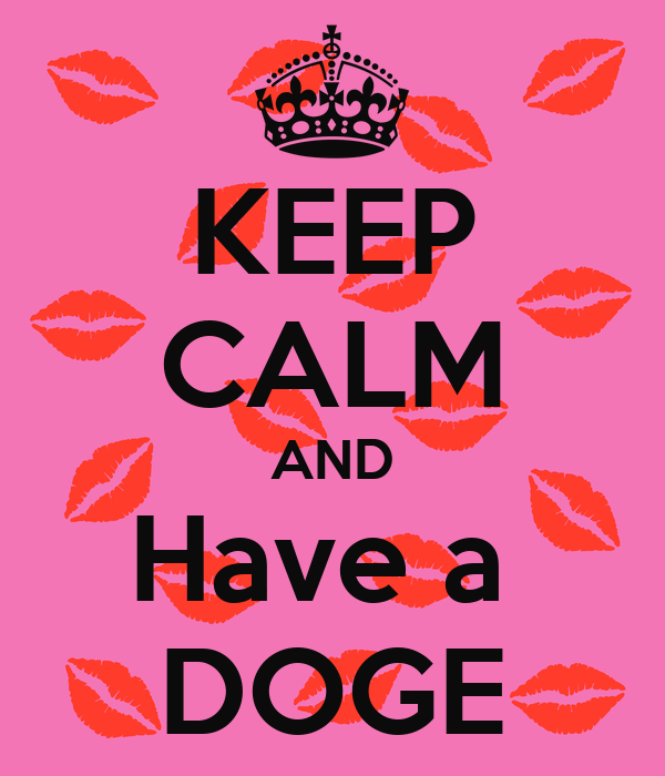 KEEP CALM AND Have a  DOGE