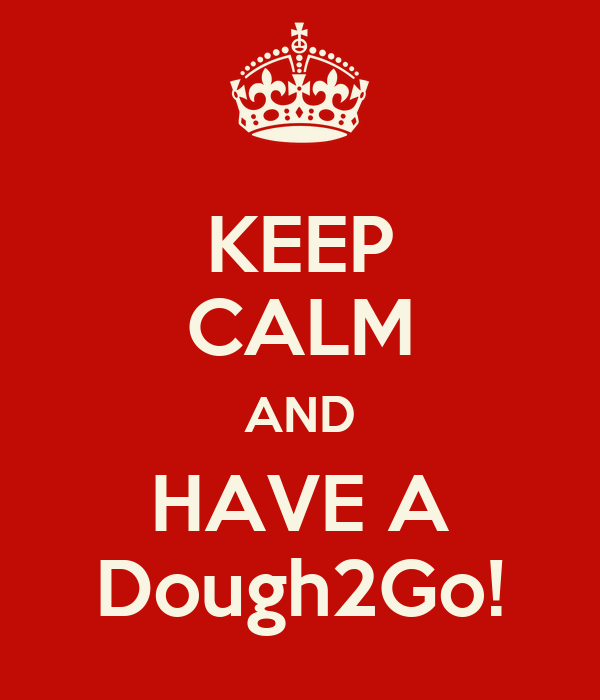 KEEP CALM AND HAVE A Dough2Go!