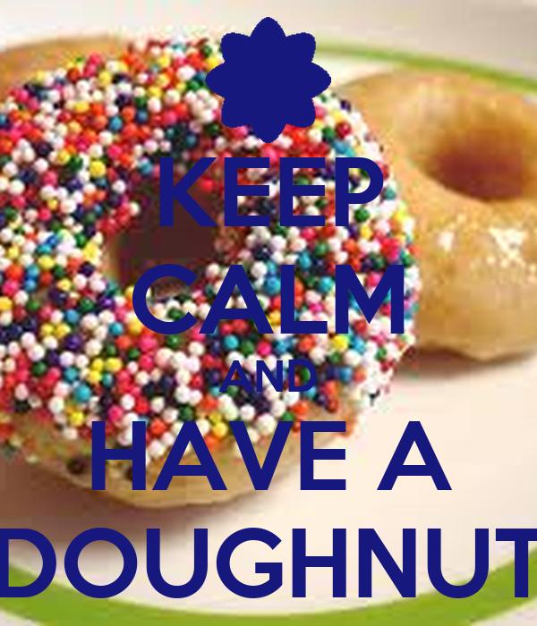 KEEP CALM AND HAVE A DOUGHNUT