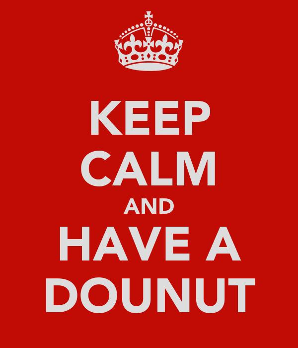 KEEP CALM AND HAVE A DOUNUT