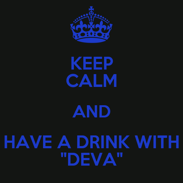 "KEEP CALM AND HAVE A DRINK WITH ""DEVA"""