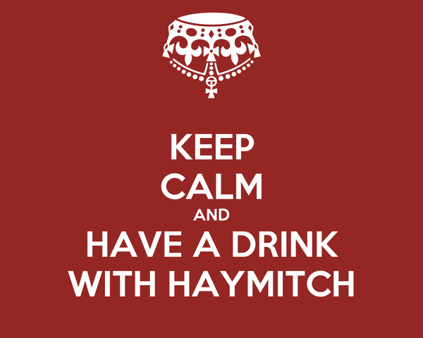 KEEP CALM AND HAVE A DRINK WITH HAYMITCH