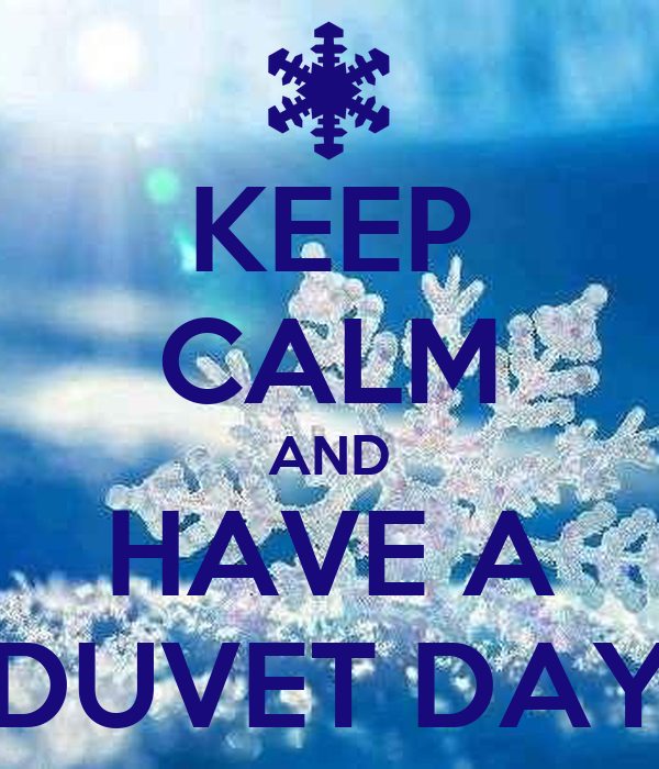 KEEP CALM AND HAVE A DUVET DAY