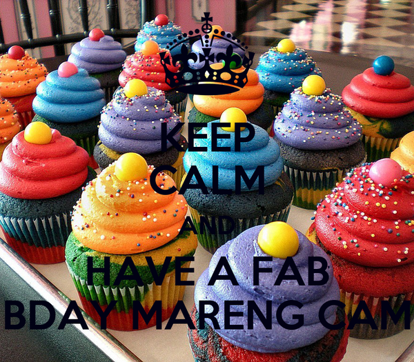 KEEP CALM AND HAVE A FAB BDAY MARENG CAM