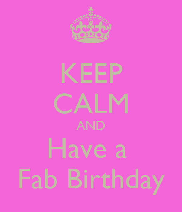 KEEP CALM AND Have a  Fab Birthday