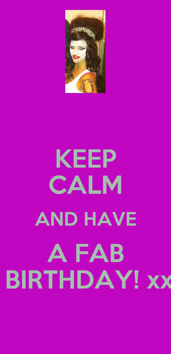 KEEP CALM AND HAVE A FAB  BIRTHDAY! xx