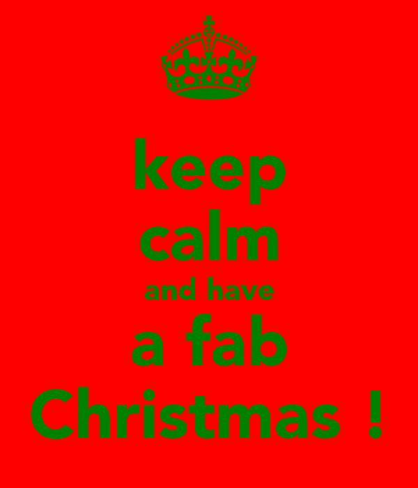 keep calm and have a fab Christmas !