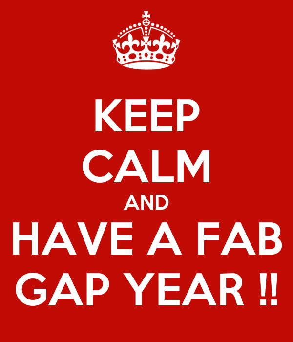 KEEP CALM AND HAVE A FAB GAP YEAR !!