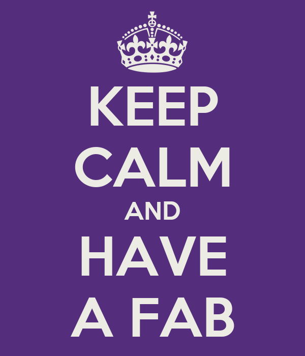 KEEP CALM AND HAVE A FAB