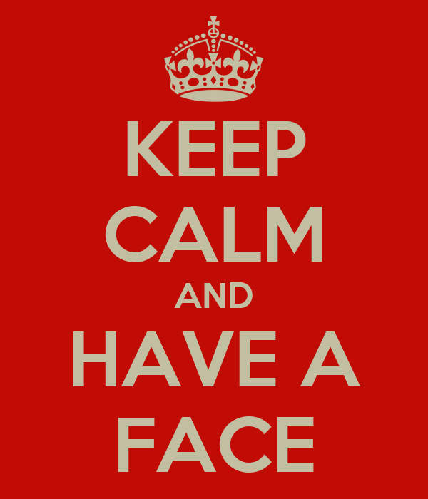 KEEP CALM AND HAVE A FACE