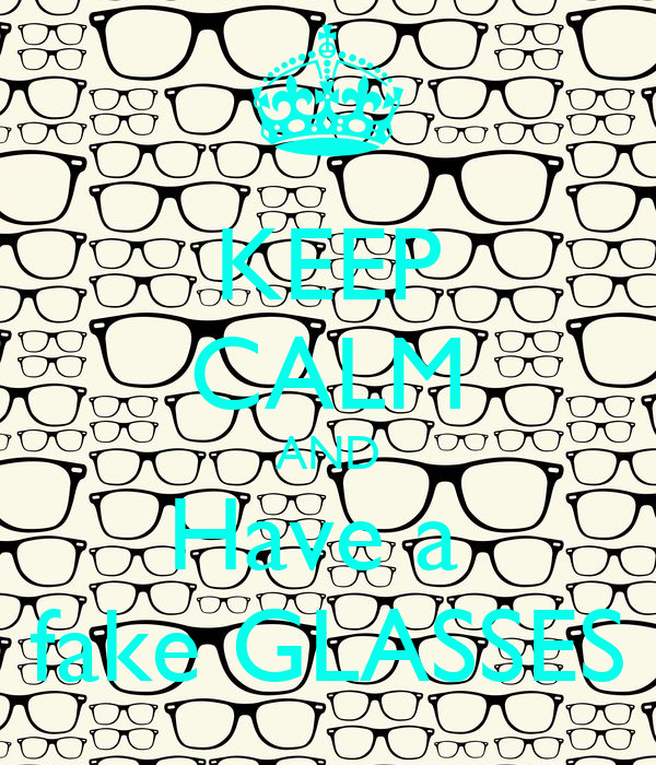 KEEP CALM AND Have a  fake GLASSES