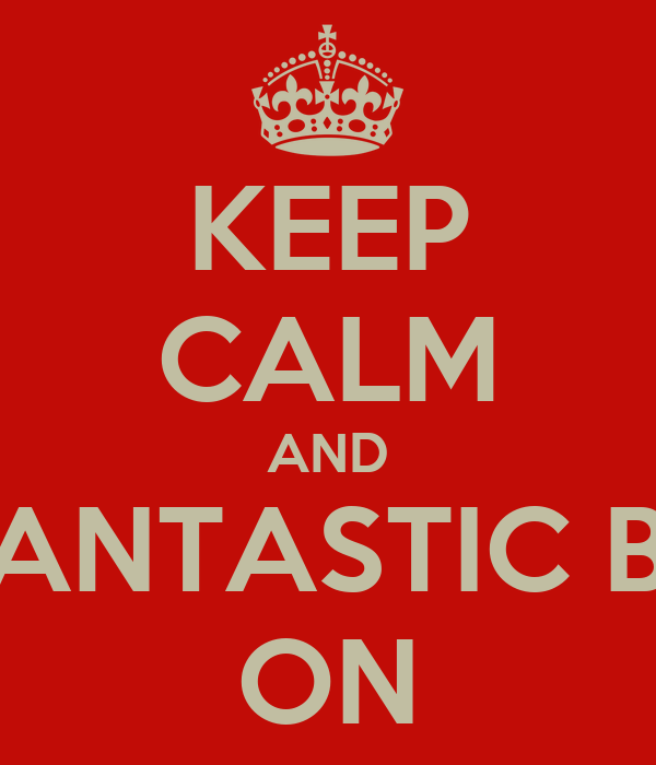 KEEP CALM AND HAVE a FANTASTIC BIRTHDAY ON
