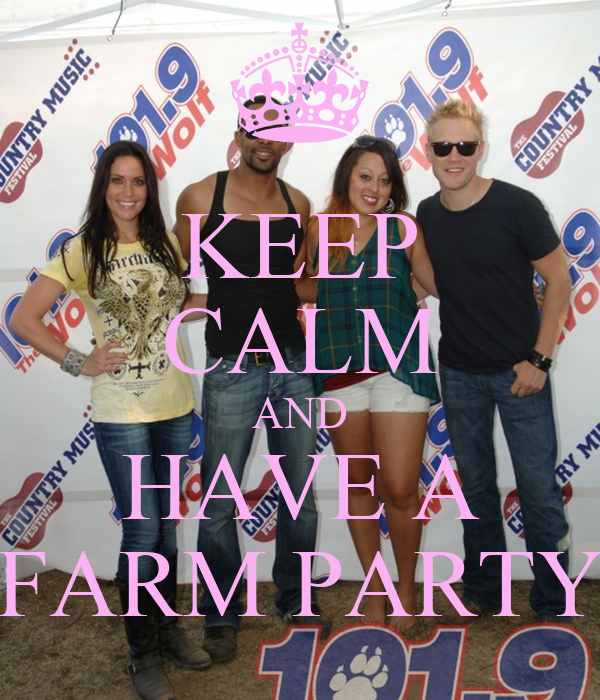 KEEP CALM AND HAVE A FARM PARTY