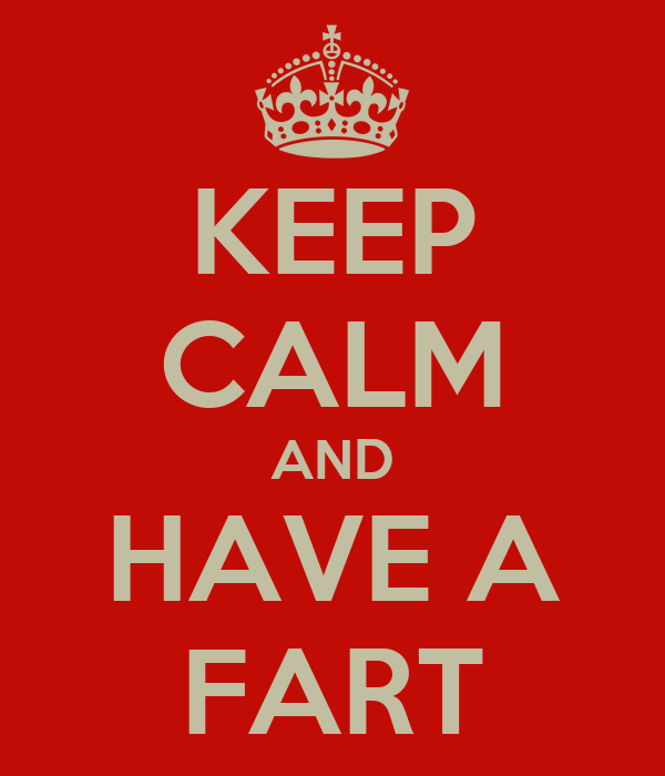 KEEP CALM AND HAVE A FART