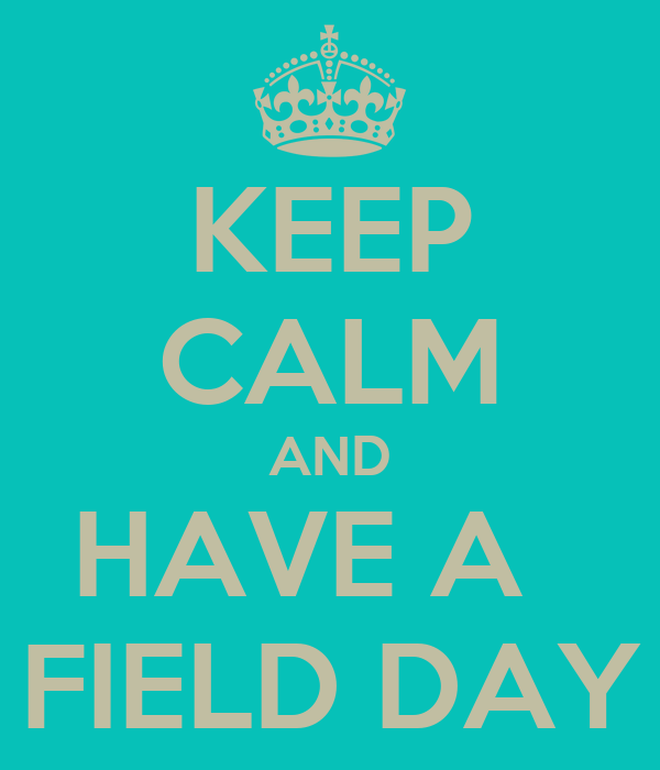KEEP CALM AND HAVE A   FIELD DAY