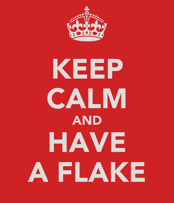 KEEP CALM AND HAVE A FLAKE