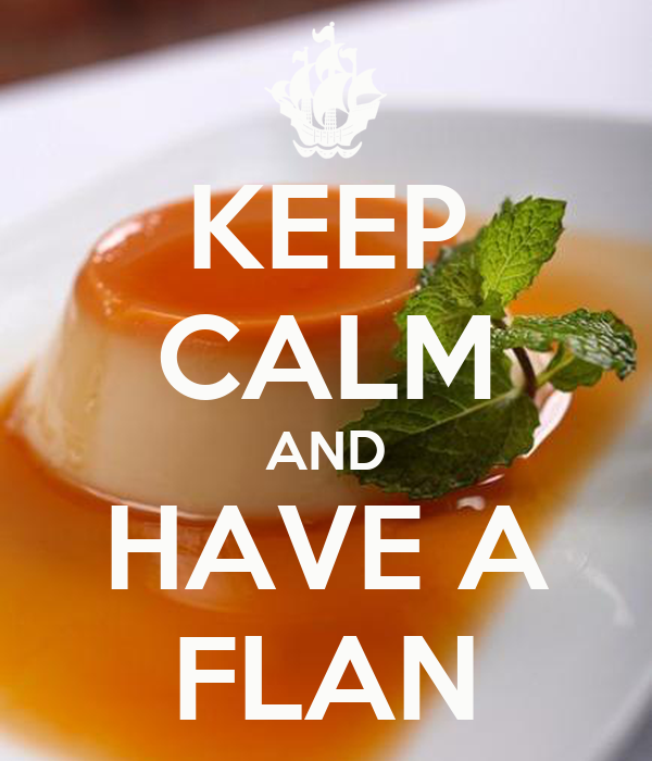 KEEP CALM AND HAVE A FLAN