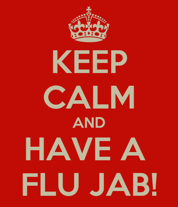 KEEP CALM AND HAVE A  FLU JAB!
