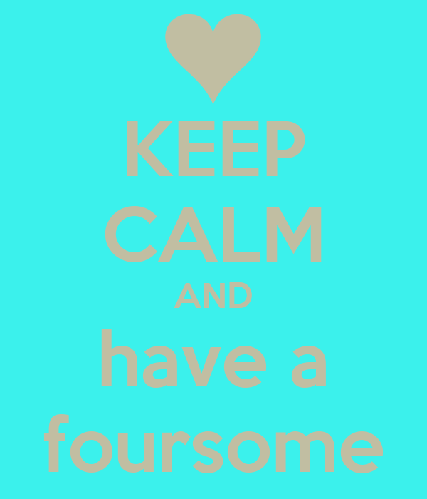 KEEP CALM AND have a foursome