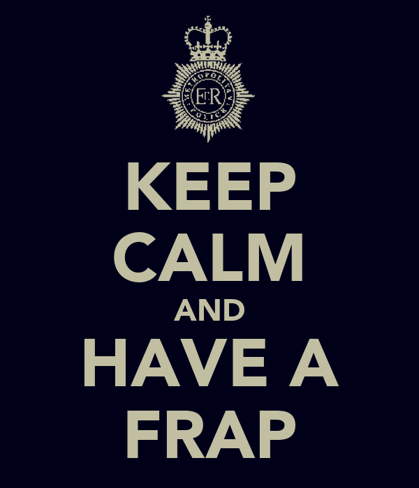 KEEP CALM AND HAVE A FRAP