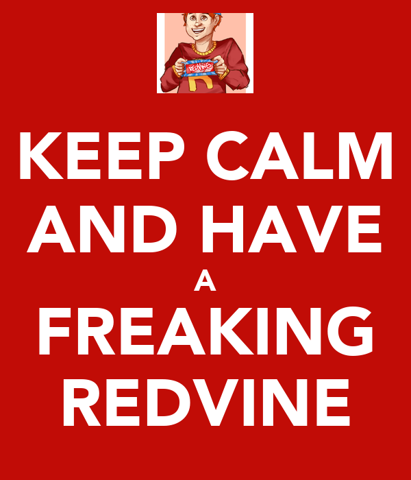 KEEP CALM AND HAVE A FREAKING REDVINE