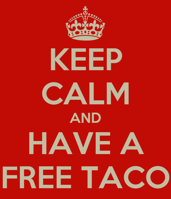 KEEP CALM AND HAVE A FREE TACO