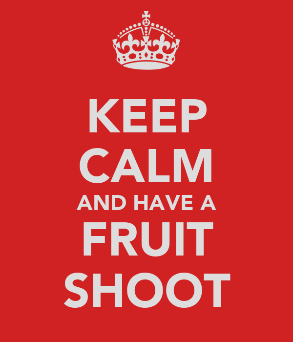 KEEP CALM AND HAVE A FRUIT SHOOT