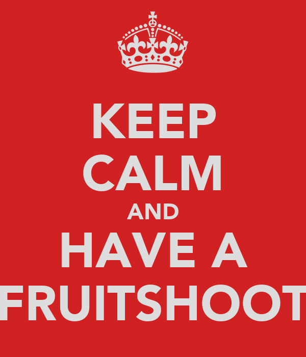 KEEP CALM AND HAVE A FRUITSHOOT