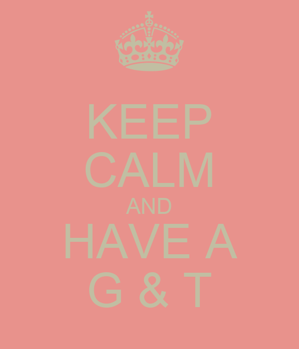 KEEP CALM AND HAVE A G & T
