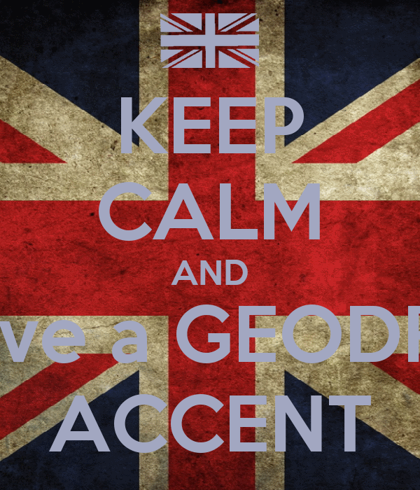 KEEP CALM AND Have a GEODRIE ACCENT