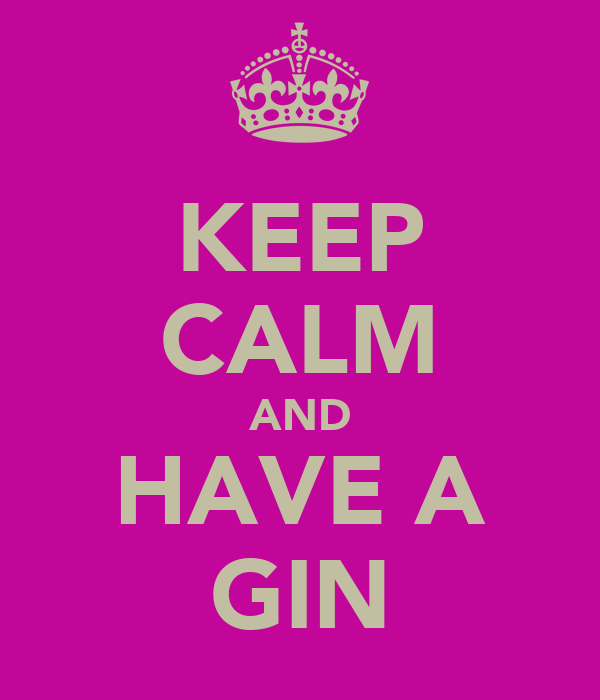 KEEP CALM AND HAVE A GIN